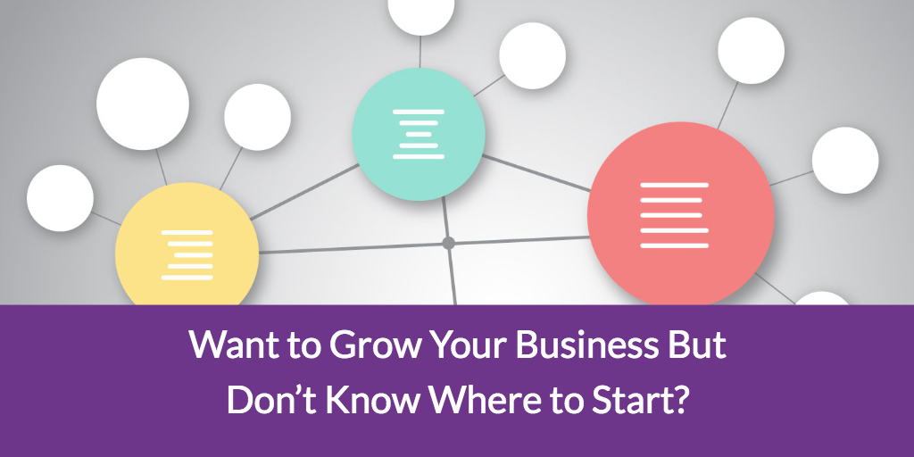 Want to Grow Your Business But Don't Know Where to Start?