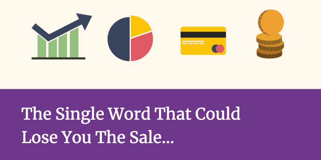 The Single Word That Could Lose You The Sale