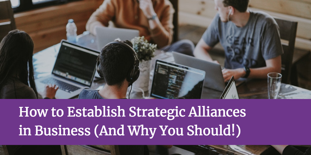 How to Establish Strategic Alliances in Business (And Why You Should!)