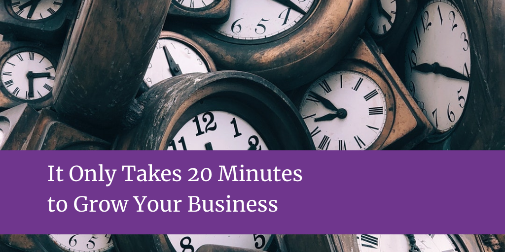 It Only Takes 20 Minutes to Grow Your Business