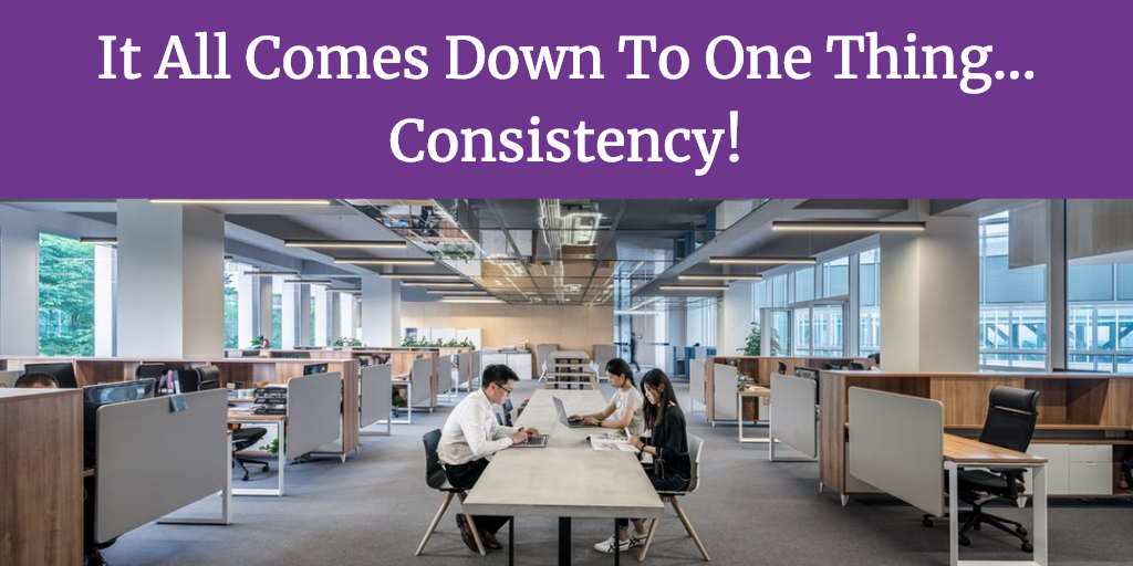 It All Comes Down To One Thing….Consistency!