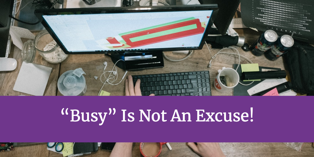 Busy is not an excuse