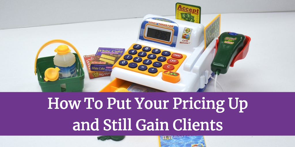 How To Put Your Pricing Up and Still Gain Clients