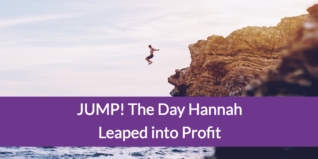 JUMP! The Day Hannah Leaped into Profit