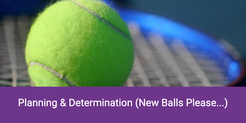 Planning & Determination (New Balls Please...)