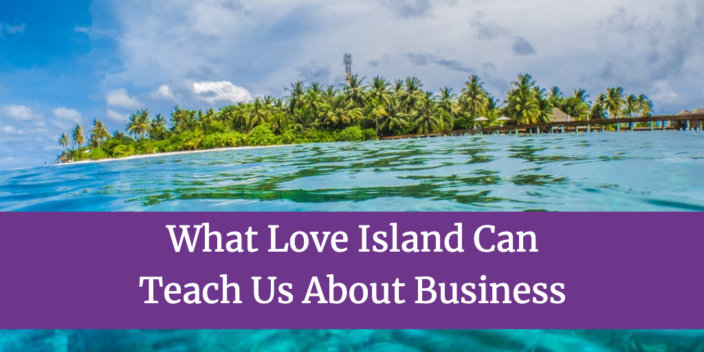What Love Island Can Teach Us About Business
