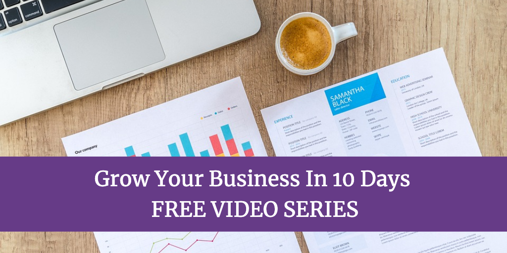 Grow Your Business In 10 Days - FREE VIDEO SERIES